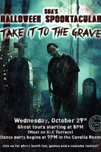 "SGA's ""Spooktacular: Take it to the Grave"" event will take place in two parts: ghost tours will start on the BLC terrace at 8 p.m. and the party will follow in the Cavalla Room at 9. The event will take place on Oct. 29."