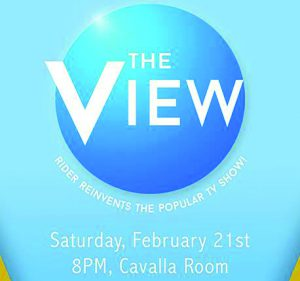 Inspired by one of the hosts, Nick Barbati, Rider will be conducting its own version of the popular talk show The View. The event will take place Feb. 21 at 8 p.m. in the Bart Luedeke Center Theater.