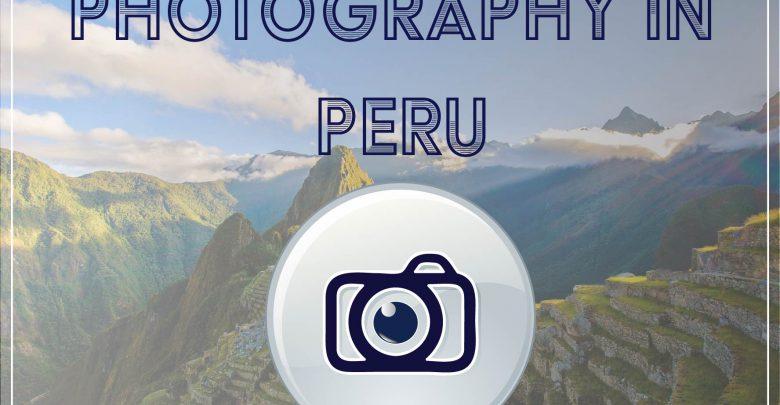 Photo of Capturing the essence of Peru through a lens